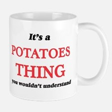 It's a Potatoes thing, you wouldn't u Mugs