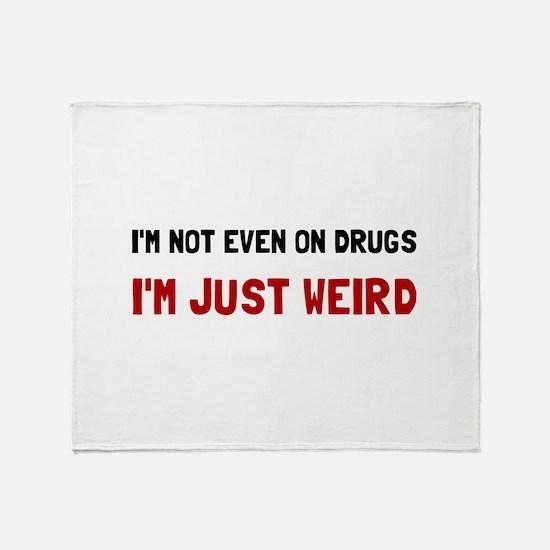 Not Drugs Just Weird Throw Blanket