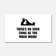 Too Much Wood Car Magnet 20 x 12