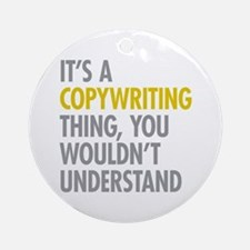 Its A Copywriting Thing Ornament (Round)