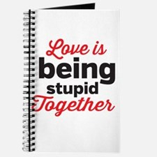 Love is being stupid Together Journal