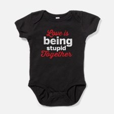 Love is being stupid Together Baby Bodysuit