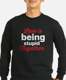 Love is being stupid Together Long Sleeve T-Shirt