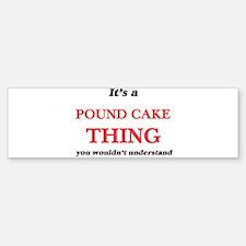 It's a Pound Cake thing, you wo Bumper Bumper Bumper Sticker