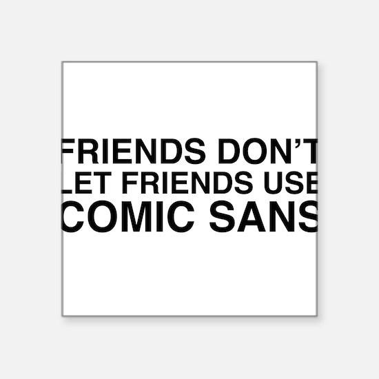 Friends don't let comic sans Sticker
