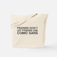 Friends don't let comic sans Tote Bag