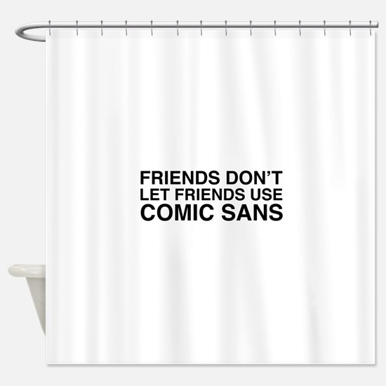 Friends don't let comic sans Shower Curtain