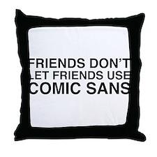 Friends don't let comic sans Throw Pillow