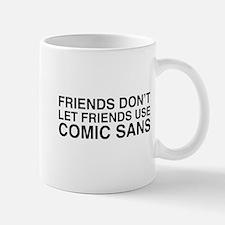 Friends don't let comic sans Mugs