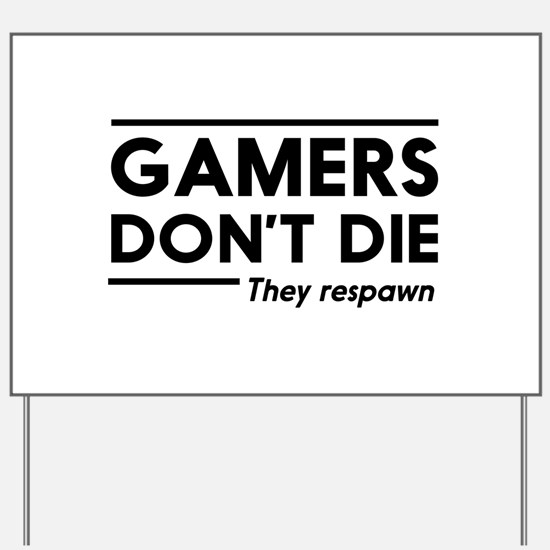 Gamers don't die, they respawn Yard Sign