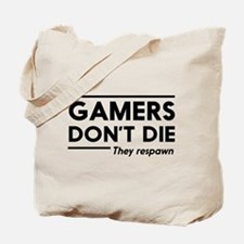 Gamers don't die, they respawn Tote Bag
