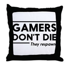 Gamers don't die, they respawn Throw Pillow