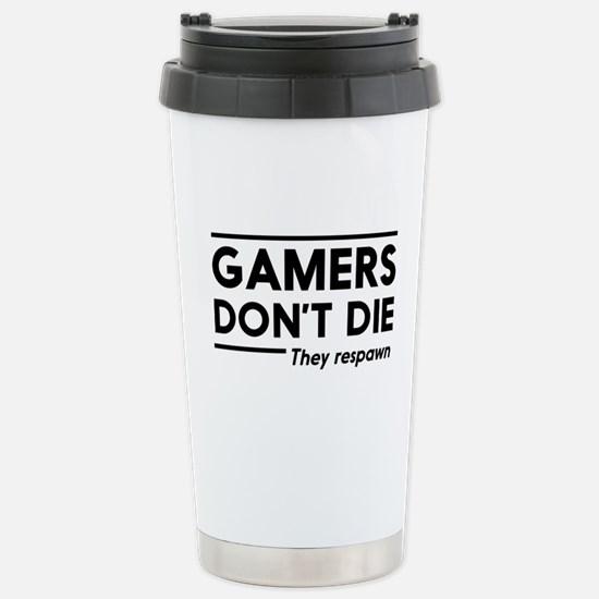 Gamers don't die, they respawn Travel Mug