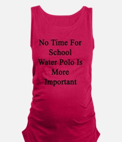 No Time For School Water Polo I Maternity Tank Top