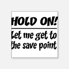 Hold on! save point Sticker