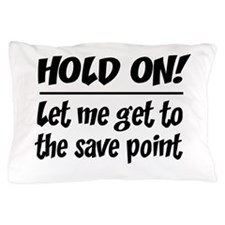 Hold on! save point Pillow Case