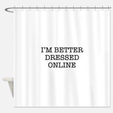 I'm better dressed online Shower Curtain