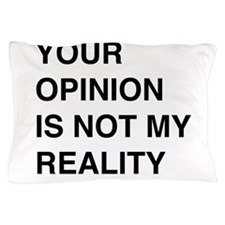 Your Opinion Is Not My Reality Pillow Case