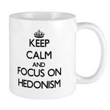 Keep Calm and focus on Hedonism Mugs