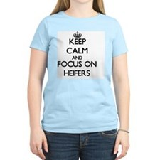 Keep Calm and focus on Heifers T-Shirt