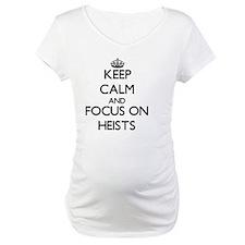 Keep Calm and focus on Heists Shirt