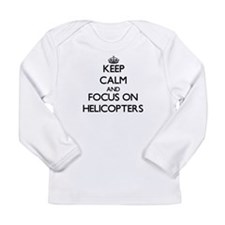 Keep Calm and focus on Helicopters Long Sleeve T-S