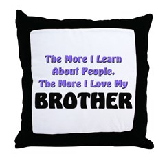 more I learn about people, more I love my BROTHER
