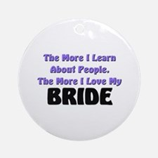 more I learn about people, more I love my BRIDE Or