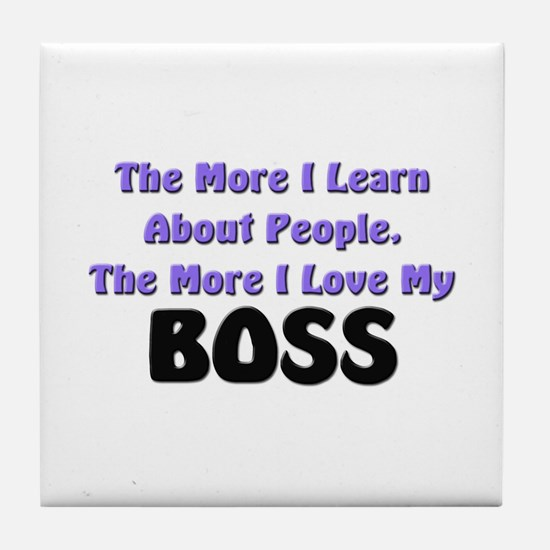 more I learn about people, more I love my BOSS Til