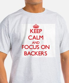 Keep Calm and focus on Backers T-Shirt