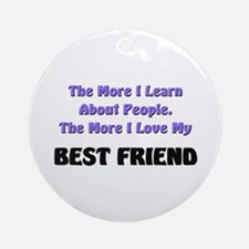 more I learn about people, more I love my BEST FRI