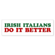 Irish Italians Do It Better Bumper Bumper Sticker
