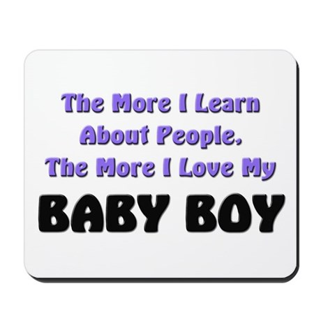 more I learn about people, more I love my BABY BOY by ...
