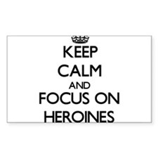 Keep Calm and focus on Heroines Decal