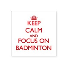 Keep Calm and focus on Badminton Sticker