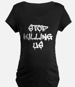 STOP KILLING US Maternity T-Shirt