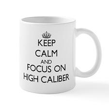 Keep Calm and focus on High Caliber Mugs