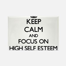 Keep Calm and focus on HIGH SELF ESTEEM Magnets