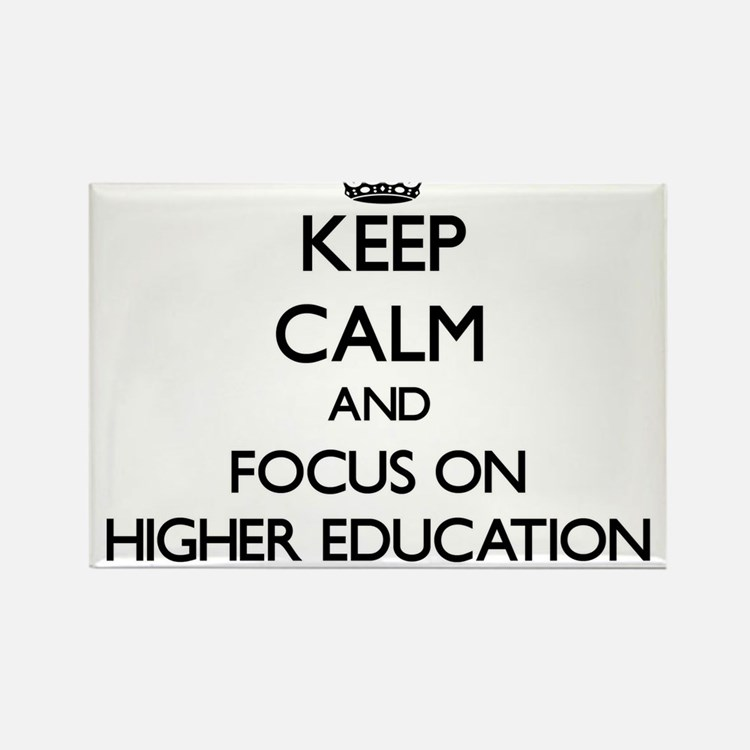 Keep Calm and focus on Higher Education Magnets