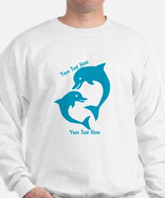 CUSTOM TEXT Cute Dolphins Sweatshirt