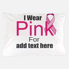 custom i wear pink Pillow Case