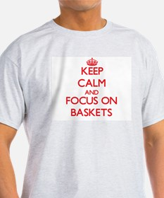 Keep Calm and focus on Baskets T-Shirt