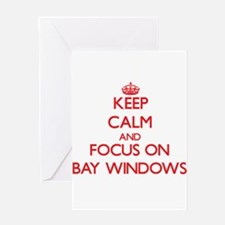 Keep Calm and focus on Bay Windows Greeting Cards