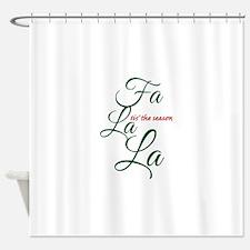 Fa La La it's the season Shower Curtain