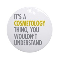 Its A Cosmetology Thing Ornament (Round)