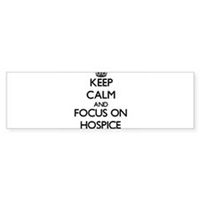 Keep Calm and focus on Hospice Bumper Bumper Sticker