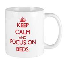 Keep Calm and focus on Beds Mugs