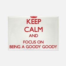 Keep Calm and focus on Being A Goody Goody Magnets
