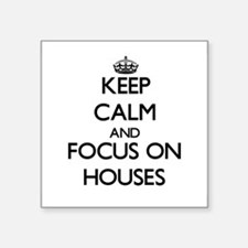 Keep Calm and focus on Houses Sticker