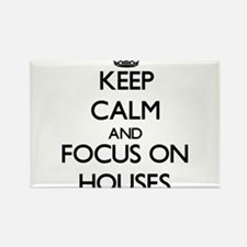Keep Calm and focus on Houses Magnets